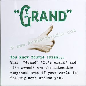 "You know you're Irish… ""Grand"""